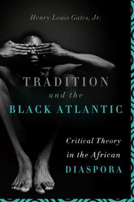 Tradition and the Black Atlantic: Critical Theory in the African Diaspora (Hardback)