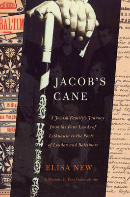 Jacob's Cane: A Jewish Family's Journey from the Four Lands of Lithuania to the Ports of London and Baltimore - A Memoir in Five Generations (Hardback)