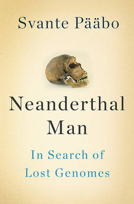 Neanderthal Man: In Search of Lost Genomes (Hardback)