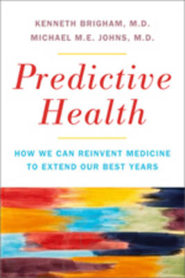 Predictive Health: How We Can Reinvent Medicine to Extend Our Best Years (Hardback)