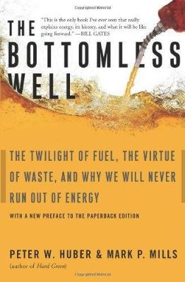 The Bottomless Well: The Twilight of Fuel, the Virtue of Waste, and Why We Will Never Run Out of Energy (Paperback)