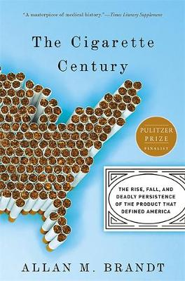 The Cigarette Century: The Rise, Fall, and Deadly Persistence of the Product That Defined America (Paperback)