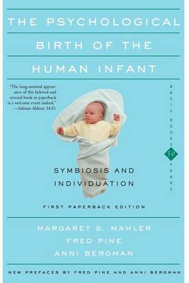 The Psychological Birth of the Human Infant: Symbiosis and Individuation (Paperback)