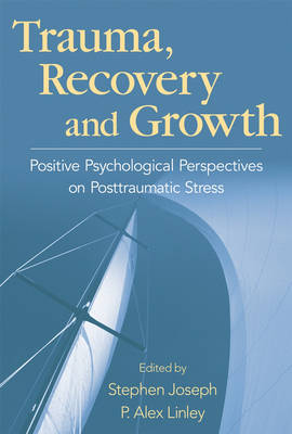 Trauma, Recovery, and Growth: Positive Psychological Perspectives on Posttraumatic Stress (Hardback)