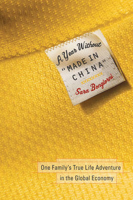 A Year without Made in China: One Family's True Life Adventure in the Global Economy (Hardback)
