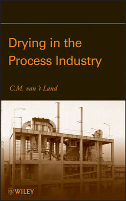 Drying in the Process Industry: Equipment Selection and Application (Hardback)