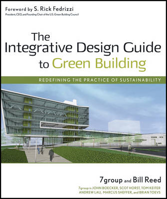 The Integrative Design Guide to Green Building: Redefining the Practice of Sustainability - Wiley Series in Sustainable Design (Hardback)