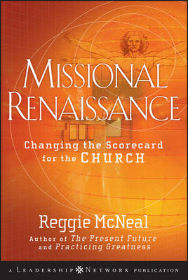 Missional Renaissance: Changing the Scorecard for the Church - Jossey-Bass Leadership Network Series (Hardback)