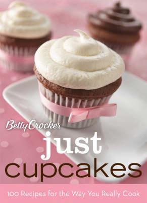 Betty Crocker Just Cupcakes: 100 Recipes for the Way You Really Cook (Spiral bound)