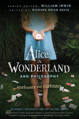 Alice in Wonderland and Philosophy: Curiouser and Curiouser - The Blackwell Philosophy and Pop Culture Series (Paperback)
