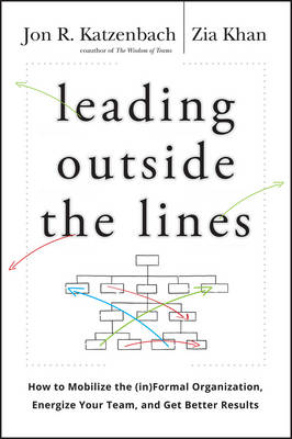 Leading Outside the Lines: How to Mobilize the Informal Organization, Energize Your Team, and Get Better Results (Hardback)
