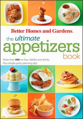 The Ultimate Appetizers Book: More Than 450 No-Fuss Nibbles and Drinks Plus Simple Party Planning Tips - Better Homes & Gardens Ultimate (Paperback)