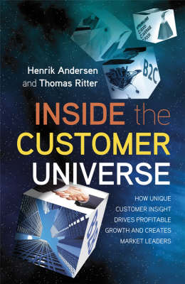Inside the Customer Universe: How to Build Unique Customer Insight for Profitable Growth and Market-leadership (Hardback)