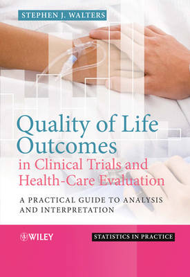 Quality of Life Outcomes in Clinical Trials and Health-Care Evaluation: A Practical Guide to Analysis and Interpretation - Statistics in Practice (Hardback)