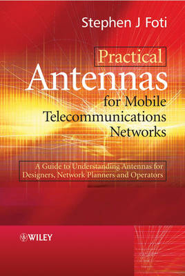Practical Antennas for Mobile Telecommunications Networks: A Guide to Understanding Base Station Antennas (Hardback)