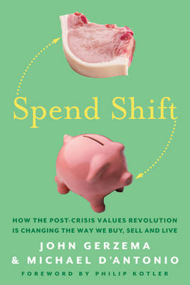 Spend Shift: How the Post-Crisis Values Revolution is Changing the Way We Buy, Sell and Live (Hardback)