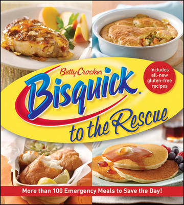 Bisquick to the Rescue: More Than 100 Emergency Meals to Save the Day! (Paperback)