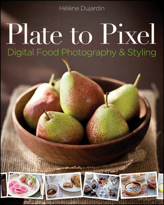 Plate to Pixel: Digital Food Photography & Styling (Paperback)