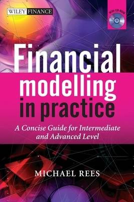 Financial Modelling in Practice: A Concise Guide for Intermediate and Advanced Level - Wiley Finance Series (Mixed media product)