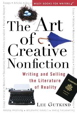 The Art of Creative Nonfiction: Writing and Selling the Literature of Reality (Paperback)