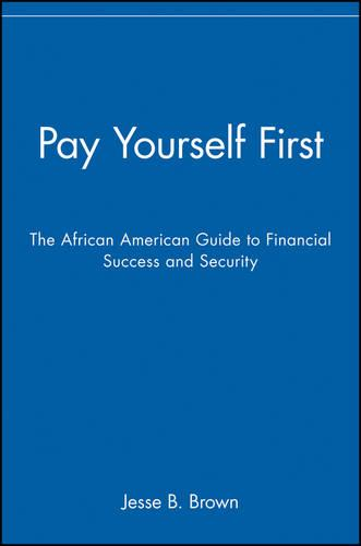Pay Yourself First: The African American Guide to Financial Success and Security (Paperback)
