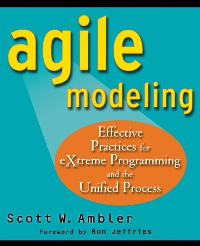 Agile Modeling: Effective Practices for EXtreme Programming and the Unified Process (Paperback)