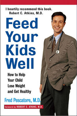 Feed Your Kids Well: How to Help Your Child Lose Weight and Get Healthy (Paperback)