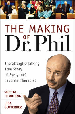 The Making of Dr.Phil: The Straight-talking True Story of Everyone's Favorite Therapist (Hardback)