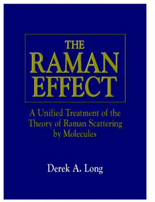 The Raman Effect: A Unified Treatment of the Theory of Raman Scattering by Molecules (Hardback)