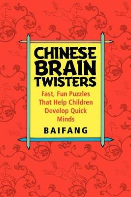 Chinese Brain Twisters: Fast, Fun Puzzles That Help Children Develop Quick Minds (Paperback)
