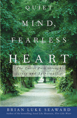Calm Mind, Fearless Heart: The Taoist Path Through Stress and Spirituality (Paperback)