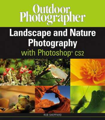 Outdoor Photographer's Landscape and Nature Photography: WITH Photoshop CS2 (Paperback)