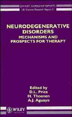 Neurodegenerative Disorders: Mechanisms and Prospects for Therapy - Dahlem Workshop Reports: Life Sciences Research Reports No 51 (Hardback)