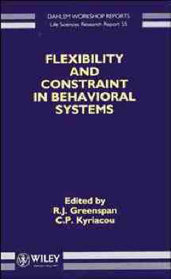 Flexibility and Constraint in Behavioral Systems - Dahlem Workshop Reports: Life Sciences Research Reports v. 55 (Hardback)
