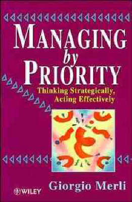 Managing by Priority: Thinking Strategically, Acting Effectively (Hardback)