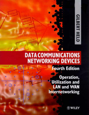 Data Communications Networking Devices: Operation, Utilization, and LAN and WAN Internetworking (Hardback)