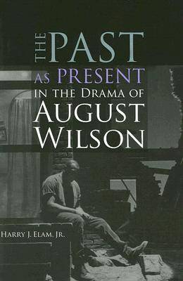 The Past as Present in the Drama of August Wilson (Paperback)