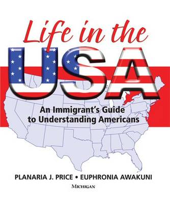 Life in the USA: An Immigrant's Guide to Understanding Americans (Paperback)