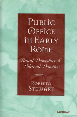 Public Office in Early Rome: Ritual Procedure and Political Practice (Paperback)