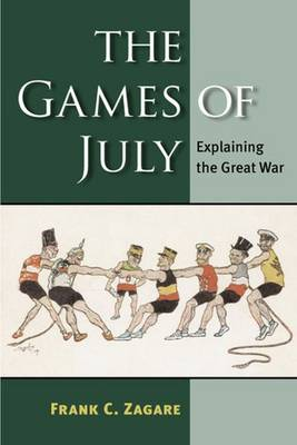 The Games of July: Explaining the Great War (Paperback)
