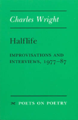Halflife: Improvisations and Interviews, 1977-87 - Poets on Poetry (Paperback)