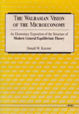The Walrasian Vision of the Microeconomy: An Elementary Exposition of the Structure of Modern General Equilibrium Theory (Paperback)