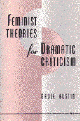 Feminist Theory for Dramatic Criticism (Paperback)