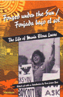 Forged Under the Sun/Forjada Bajo el Sol: Life of Maria Elena Lucas - Women & Culture S. (Paperback)