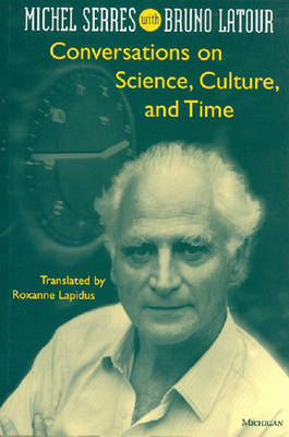 Conversations on Science, Culture, and Time: Michel Serres Interviewed by Bruno Latour - Studies in Literature & Science (Paperback)