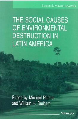 The Social Causes of Environmental Destruction in Latin America - Linking Levels of Analysis S. (Paperback)