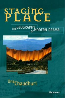 Staging Place: The Geography of Modern Drama - Theater: Theory/Text/Performance (Paperback)