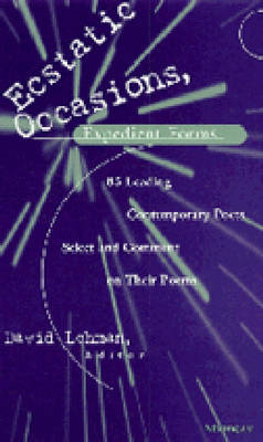 Ecstatic Occasions, Expedient Forms: 85 Leading Contemporary Poets Select and Comment on Their Poems (Paperback)