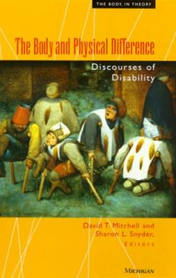 The Body and Physical Difference: Discourses of Disability - The Body in Theory: Histories of Cultural Materialism (Paperback)