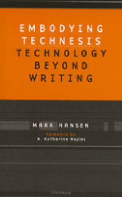 Embodying Technesis: Technology beyond Writing - Studies in Literature & Science (Paperback)